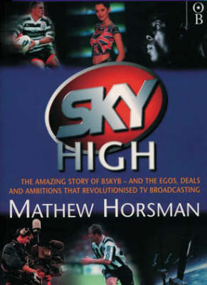 Sky High: The Rise and Rise of BSkyB (Paperback)