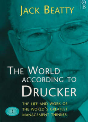 The World According to Drucker: Life and Work of the World's Greatest Management Thinker (Paperback)