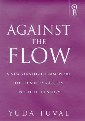Against the Flow: Counter Intuitive Strategies for Success in the 21st Century (Hardback)