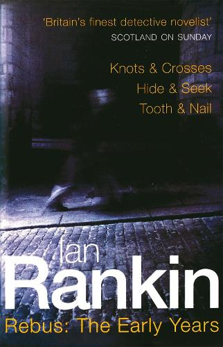 Rebus: The Early Years: Knots & Crosses, Hide & Seek, Tooth & Nail - A Rebus Novel (Paperback)