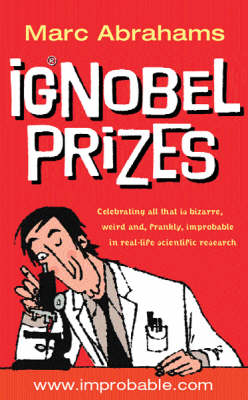 The Ig Nobel Prizes: The Annals of Improbable Research (Paperback)