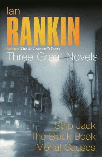 Ian Rankin: Three Great Novels: Rebus: The St Leonard's Years/Strip Jack, The Black Book, Mortal Causes (Paperback)