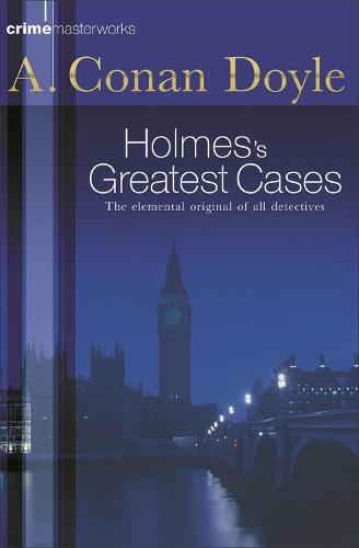 Sherlock Holmes's Greatest Cases - Crime Masterworks (Paperback)