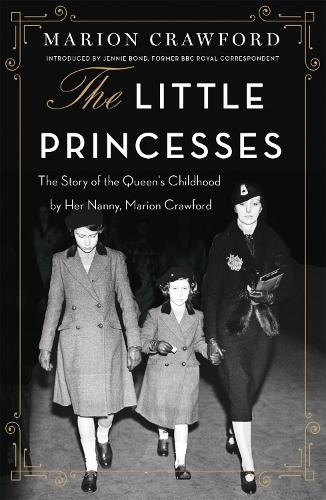 The Little Princesses: The extraordinary story of the Queen's childhood by her Nanny (Paperback)