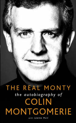 The Real Monty: The Autobiography of Colin Montgomerie (Paperback)