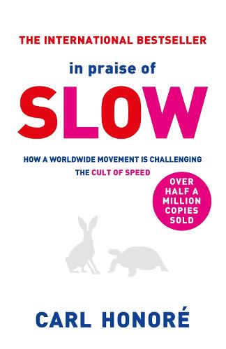 In Praise of Slow: How a Worldwide Movement is Challenging the Cult of Speed (Paperback)