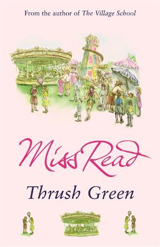 Thrush Green: The classic nostalgic novel set in 1950s Cotswolds - Thrush Green (Paperback)