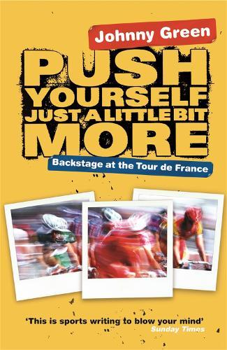 Push Yourself Just A Little Bit More: Backstage at Le Tour de France (Paperback)