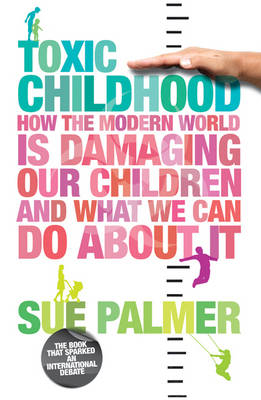 Toxic Childhood: How The Modern World Is Damaging Our Children And What We Can Do About It (Paperback)
