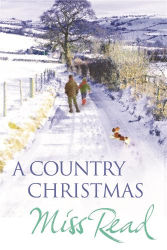 A Country Christmas: Village Christmas, Jingle Bells, Christmas At Caxley 1913, The Fairacre Ghost - Christmas Fiction (Paperback)