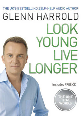 Look Young, Live Longer: The Secret to Changing Your Life and Slowing the Ageing Process (Paperback)