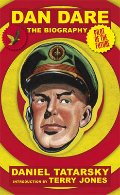 Dan Dare, Pilot of the Future: A Biography (Hardback)