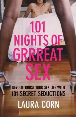 101 Nights of Grrreat Sex: Revolutionise Your Sex Life with 101 Secret Seductions (Paperback)