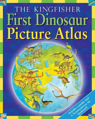 The Kingfisher First Dinosaur Picture Atlas (Hardback)