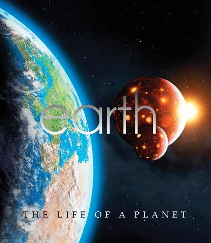 Earth: The Life Of A Planet (Hardback)