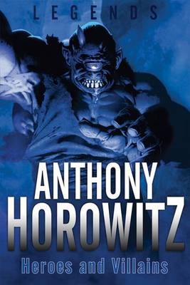 Legends: Heroes and Villains - Legends (Anthony Horowitz) (Paperback)