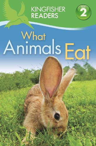 Kingfisher Readers: What Animals Eat (Level 2: Beginning to Read Alone) - Kingfisher Readers (Paperback)