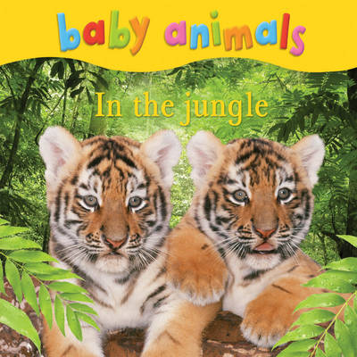 Baby Animals: In the Jungle (Board book)