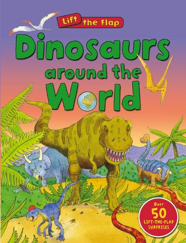 Dinosaurs Around the World (Lift the Flap) - Lift the Flap (Board book)