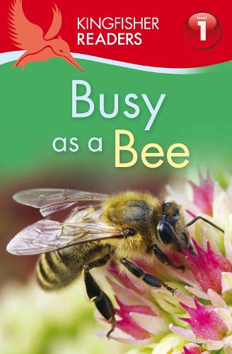 Kingfisher Readers: Busy as a Bee (Level 1: Beginning to Read) - Kingfisher Readers (Paperback)