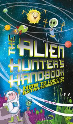 The Alien Hunter's Handbook: How to Look for Extra-terrestrial Life (Paperback)