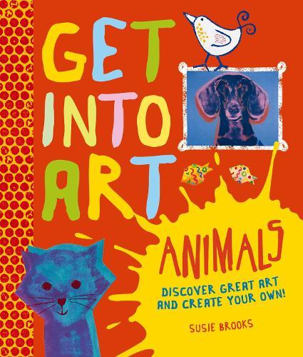 Get Into Art: Animals - Get Into Art (Hardback)