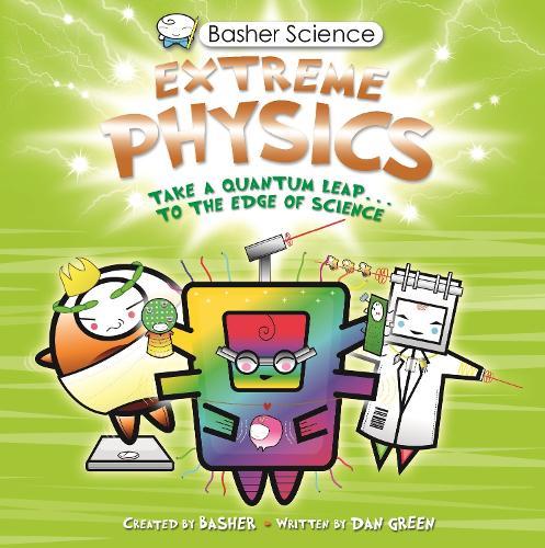 Basher Science: Extreme Physics - Basher (Paperback)