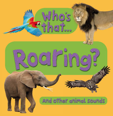 Who's That...Roaring?: And Other Animal Sounds (Board book)