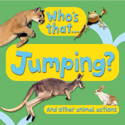 Who's That...Jumping?: And Other Animal Actions (Board book)