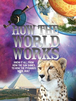 How the World Works: Know it All, from How the Sun Shines to How the Pyramids Were Built (Hardback)