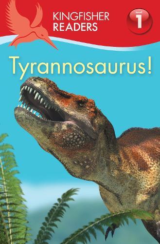 Kingfisher Readers: Tyrannosaurus!: Kingfisher Readers:Tyrannosaurus! (Level 1: Beginning to Read) Beginning to Read Level 1 - Kingfisher Readers (Paperback)