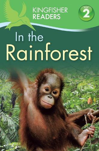 Kingfisher Readers: In the Rainforest (Level 2: Beginning to Read Alone) - Kingfisher Readers (Paperback)