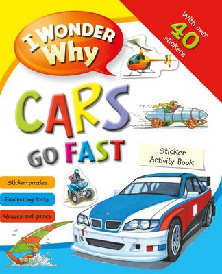 I Wonder Why Cars Go Fast Sticker Activity Book - I Wonder Why (Paperback)