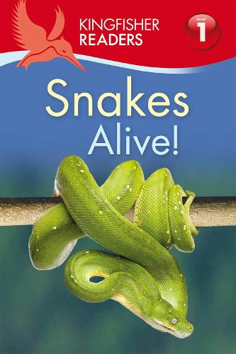 Kingfisher Readers: Snakes Alive! (Level 1: Beginning to Read) - Kingfisher Readers (Paperback)