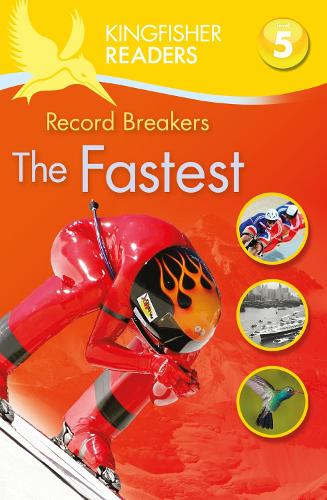Kingfisher Readers: Record Breakers - The Fastest (Level 5: Reading Fluently) - Kingfisher Readers (Paperback)