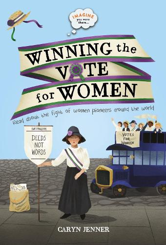 Imagine You Were There... Winning the Vote for Women - Imagine you were there... (Hardback)