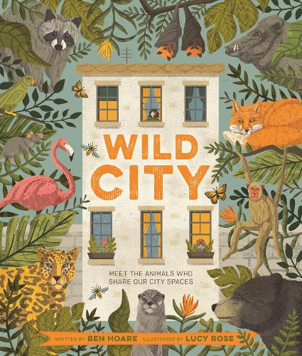 Wild City: Meet the animals who share our city spaces (Hardback)