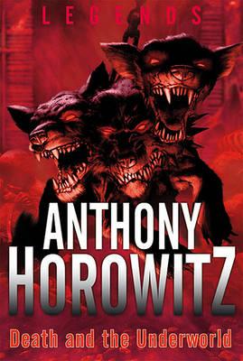 Death and the Underworld - Legends (Anthony Horowitz) (Hardback)