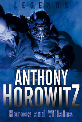 Legends: Heroes and Villains - Legends (Anthony Horowitz) (Hardback)