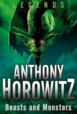 Beasts and Monsters - Legends (Anthony Horowitz) (Paperback)