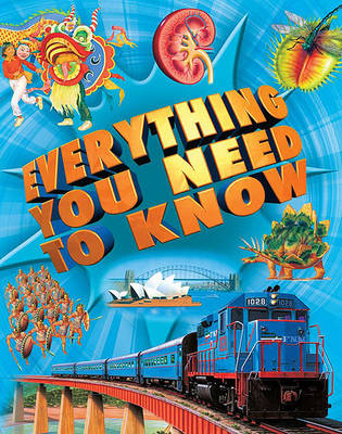 Everything You Need to Know: An Encyclopedia for Inquiring Young Minds - Everything You Need to Know (Paperback)