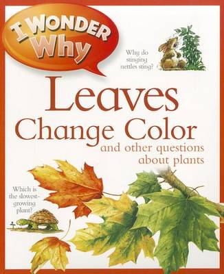 I Wonder Why Leaves Change Color: And Other Questions about Plants - I Wonder Why (Paperback) (Paperback)