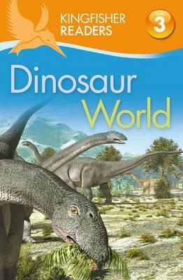 Dinosaur World - Kingfisher Readers - Level 3 (Quality) (Paperback)
