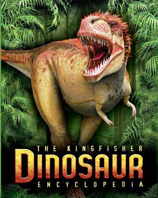 The Kingfisher Dinosaur Encyclopedia: One Encyclopedia, a World of Prehistoric Knowledge - Kingfisher Encyclopedias (Paperback)