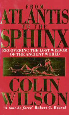 From Atlantis to the Sphinx: Recovering the Lost Wisdom of the Ancient World (Paperback)