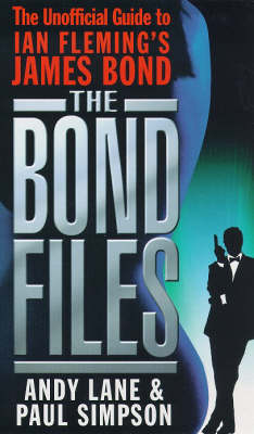The Bond Files: The Unofficial Guide to Ian Fleming's James Bond (Paperback)