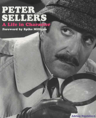 Peter Sellers: A Life in Character (Paperback)