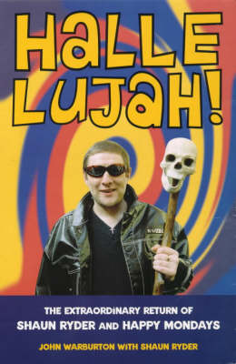Hallelujah!: The Extraordinary Return of Shaun Ryder and Happy Mondays (Paperback)