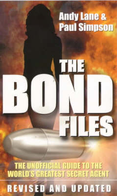 The Bond Files: The Unofficial Guide to the World's Greatest Secret Agent (Paperback)