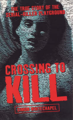 Crossing to Kill: The True Story of the Serial-killer Playground (Paperback)